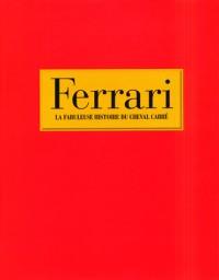 Ferrari : La fabuleuse histoire du cheval cabré