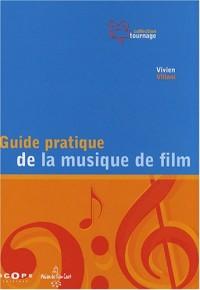 Guide pratique de la musique de film : Pour une utilisation inventive et raisonnée de la musique au cinéma