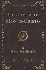 Le Comte de Monte-Cristo, Vol. 4 (Classic Reprint)