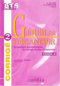 Gérer et organiser BTS assistant : La gestion documentaire, du temps et des ressources, Corrigé Tome 2