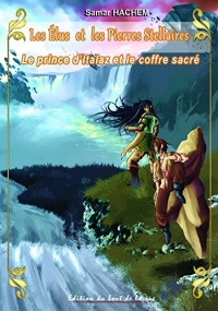 Les Elus et les Pierres Stellaires Tome IV- le Prince d'Italaz et le Coffre Sacre