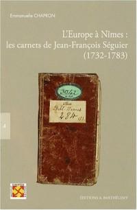 L'Europe à Nîmes : les carnets de Jean-François Séguier : (1732-1783)