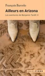Les aventures de Benjamin Tardif : Tome 2, Ailleurs en Arizona