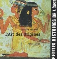 Il était une fois... : L'Art des Origines
