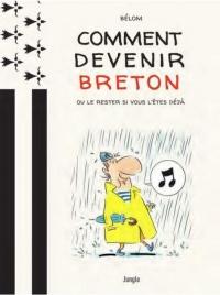 Comment devenir Breton ? : Ou le rester si vous l'êtes déjà