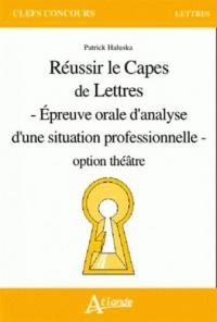Réussir le Capes de lettres : Epreuves orale d'analyse d'une situation professionelle option théâtre