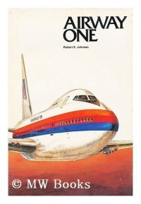 Airway One : a Narrative of United Airlines and its Leaders / by Robert E. Johnson ; Research by Adrian Delfino
