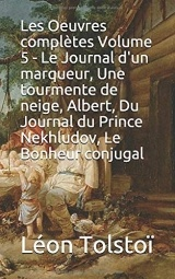 Les Oeuvres complètes Volume 5 - Le Journal d'un marqueur, Une tourmente de neige, Albert, Du Journal du Prince Nekhludov, Le Bonheur conjugal