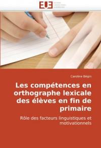 Les compétences en orthographe lexicale des élèves en fin de primaire: Rôle des facteurs linguistiques et motivationnels