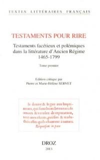 Testaments pour rire. Testaments facétieux, testaments polémiques dans la littérature de l'ancien régime (1465-1799)