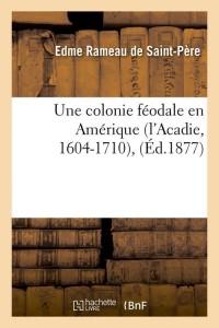 Une Colonie Feodale en Amerique  ed 1877