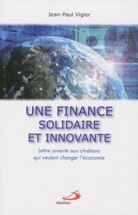Une finance solidaire et innovante : Lettre ouverte aux chrétiens qui veulent changer l'économie