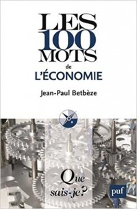 Les 100 mots de l'économie