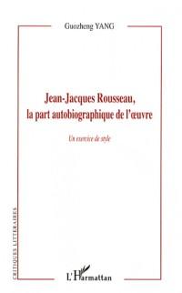 Jean-Jacques Rousseau, la part autobiographique de l'oeuvre