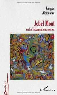 Jebel Mout Ou le Testament des Pierres