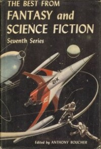 THE BEST FROM FANTASY AND SCIENCE FICTION (7th) (7) Seventh Series: The Wines of Earth; Adjustment; The Cage; Mr Stilwell's Stage; Venture to the Moon; Expedition; Rescue; Between the Thunder and the