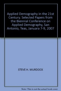 Applied Demography in the 21st Century. Selected Papers from the Biennial Conference on Applied Demography, San Antonio, Teas, Januara 7-9, 2007