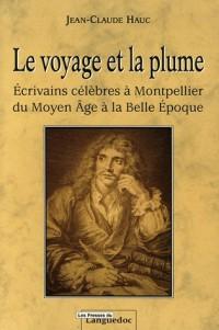 Le voyage et la plume : Ecrivains célèbres à Montpellier du Moyen Age à la Belle Epoque