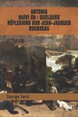 ANTONIA suivi de : QUELQUES RÉFLEXIONS SUR JEAN-JACQUES ROUSSEAU: ROMAN