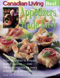 Canadian Living Best Appetizers Made Easy; From Easy Dips to Elegant Hor D'oeuvres - Over 100 Tasty Nibbles for Every Entertaining Occassion