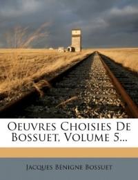 Oeuvres Choisies De Bossuet, Volume 5...