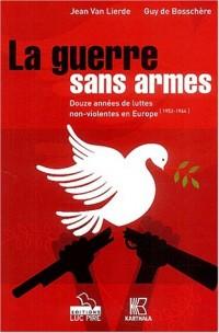 La guerre sans armes -douze annees de luttes non-violentes en europe (1952-1964)