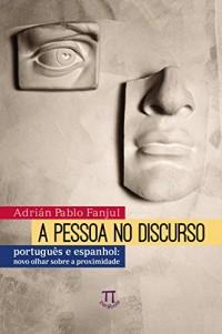 A Pessoa no Discurso. Novo Olhar Sobre a Proximidade (Em Portuguese do Brasil)
