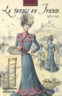 Le Tennis en France 1875-1955