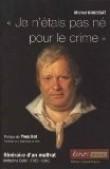 Je n'étais pas né pour le crime : Itinéraire d'un malfrat, Anthelme Collet (1785-1840)