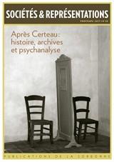 Après Certeau : histoire, archives et psychanalyse: Printemps 2017-N°43