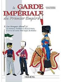 La Garde Imperiale du Premier Empire - Tome 3 : les Troupes a Cheval