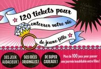 120 tickets pour enterrer votre vie de jeune fille