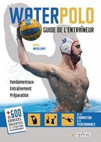 Water-Polo - Guide de l'Entraineur - Fondamentaux, Entrainement, Préparation