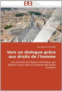 Vers un dialogue grâce aux droits de l'homme: Les activités de l'Eglise Catholique aux Nations Unies dans le domaine des droits humains