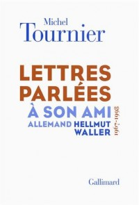 Lettres parlées à son ami allemand Hellmut Waller: (1967-1998)