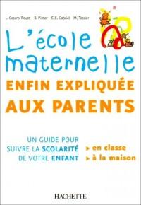 L'école maternelle enfin expliquée aux parents : Un guide pour suivre la scolarité de vos enfants