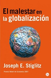 El Malestar De La Globalizacion/ Globalization and It's Discontents