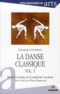 La Danse Classique - Vol. 1 - Manuel Complet de la Methode Cecchetti