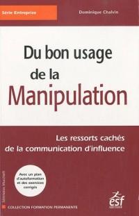 Du bon usage de la manipulation : Les ressorts cachés de la communication d'influence