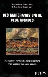 Des marchands entre deux mondes : Pratiques et représentations en Espagne et en Amérique (XVe-XVIIIe siècles)