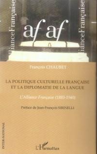 La politique culturelle française et la diplomatie de la langue : alliance française (1883-1940)