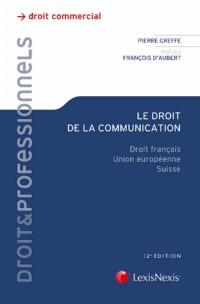 Le droit de la communication: Droit français. Union européenne. Suisse.