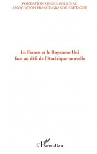 La France et le Royaume-Uni face au défi de l'Amérique nouvelle : Actes du colloque, 19 octobre 2005