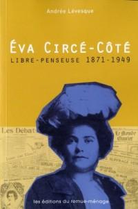 Eva Circe-Cote, Libre-Penseuse, 1871-1949
