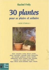 30 plantes pour se plaire et séduire