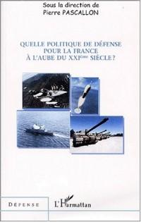 Quelle politique de defense pour la France a l'aube du xxie siecle ?
