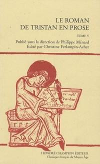 Le roman de Tristan en prose, Tome 5 : De la rencontre entre Tristan, Palamède et le Chevalier à l'Ecu Vermeil à la fin du roman