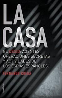 La Casa: El CESID: agentes, operaciones secretas y actividades de los espías españoles.