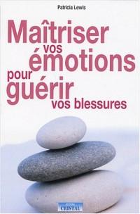 Maîtriser vos émotions pour guérir vos blessures