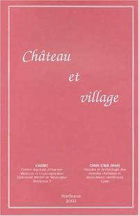 Château et village : Actes des 2e Rencontres internationales d'Archéologie et d'Histoire en Périgord